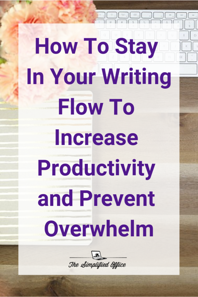 How to stay in your writing flow to increase productivity and prevent overwhelm