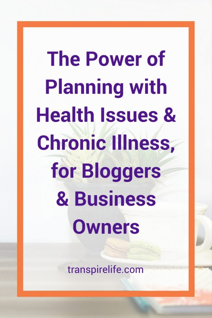 The Power of Planning with Health Issues & Chronic Illness, for Bloggers & Business Owners