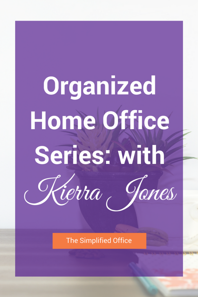 Organized home office series: with Kierra Jones