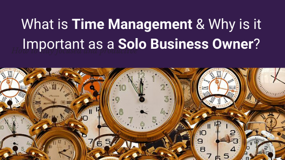 What is Time Management and why is it important for solo business owners?